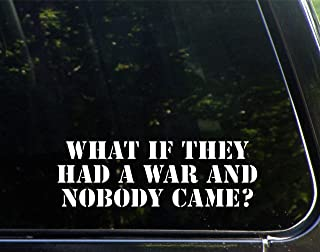 "What If They Had A War And Nobody Came - 8-3/4""x 3- Vinyl Die Cut Decal/ Bumper Sticker For Windows, Cars, Trucks, Laptops, Etc."