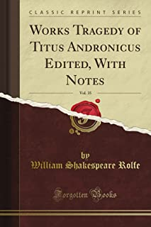 Works Tragedy of Titus Andronicus Edited, With Notes, Vol. 35 (Classic Reprint)