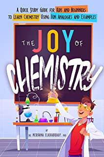 The Joy of Chemistry: A Quick Study Guide for Kids and Beginners to Learn Chemistry Using Fun Analogies and Examples