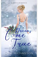 Dreams Come True: A Sweet Romance (Revised with Bonus Chapters) Kindle Edition