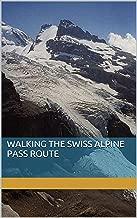Walking the Swiss Alpine Pass Route