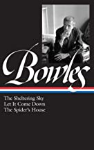 Paul Bowles: The Sheltering Sky, Let It Come Down, The Spider's House (LOA #134) (Library of America Paul Bowles Edition)