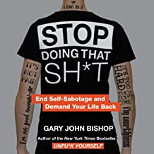 Stop Doing That Sh*t: End Self-Sabotage and Demand Your Life Back PDF