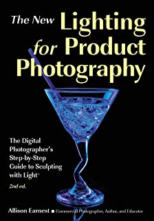 Lighting For Product Photography: The Digital Photographer's Step-by-Step Guide to Sculpting with Light (2nd Edition)