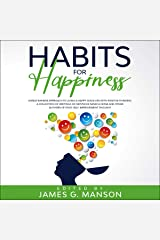 Habits for Happiness: Unselfishness Approach to Living a Happy Good Life with Positive Thinking. A Collection of Writings of Nietzsche, Seneca, Hesse and Other Authors of Stoic Self-Improvement Thought Audible Audiobook