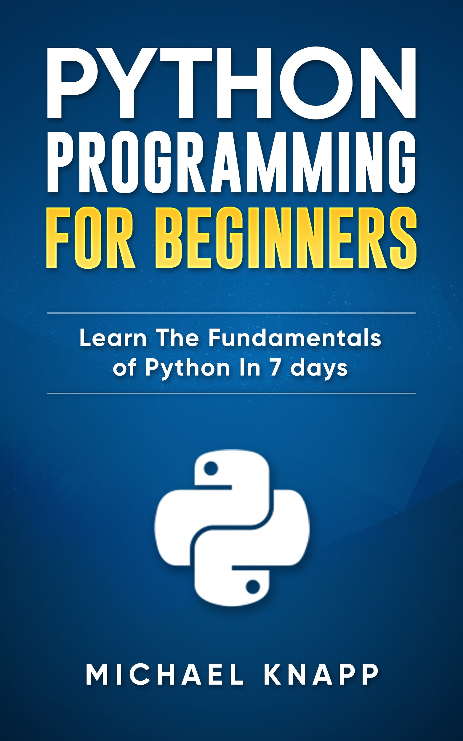Python: Programming For Beginners: Learn The Fundamentals of Python in 7 Days