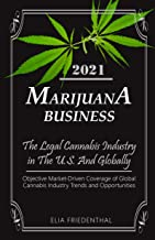 Marijuana Business 2021: - The Legal Cannabis Industry in The U.S. And Globally - Objective Market-Driven Coverage of Glob...
