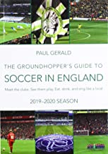 The Groundhopper's Guide to Soccer in England, 2019-20 Season: Meet the clubs. See them play. Eat, drink, and sing with the locals.