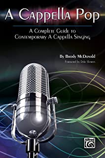 A Cappella Pop: A Complete Guide to Contemporary a Cappella Singing