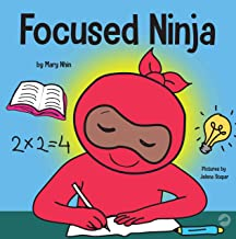 Focused Ninja: A Children's Book About Increasing Focus and Concentration at Home and School (Ninja Life Hacks 21)