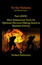 Einstein had it... Part XLVIII: Most fundamental Tools for Optimum Decision-Making based on Quantum Gravity (English Edition)