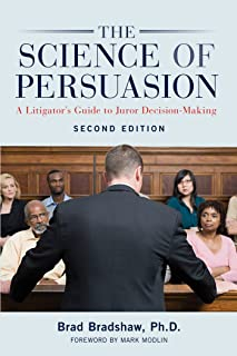 The Science of Persuasion: A Litigator's Guide to Juror Decision-Making