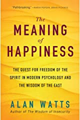 The Meaning of Happiness: The Quest for Freedom of the Spirit in Modern Psychology and the Wisdom of the East Kindle Edition