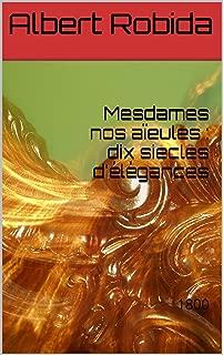 Mesdames nos aïeules : dix siecles d'élégances: 1800 (French Edition)