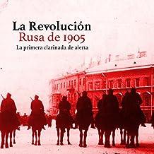 La Revolución Rusa de 1905: La primera clarinada de alerta [The Russian Revolution of 1905: The First Clarion Call]