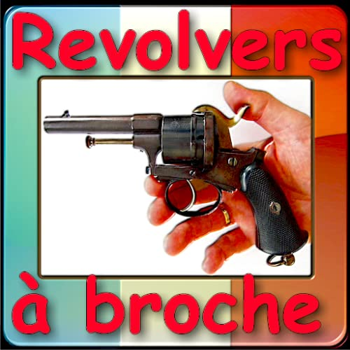 Les revolvers à cartouches à broche expliqués