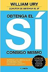 Obtenga el sí consigo mismo: Superar los obstáculos interiores para negociar con éxito (Spanish Edition) Kindle Edition