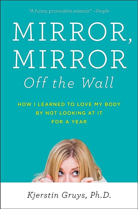 貢献する日帰り旅行に困惑するMirror, Mirror Off the Wall: How I Learned to Love My Body by Not Looking at It for a Year (English Edition)