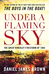 Under a Flaming Sky: The Great Hinckley Firestorm Of 1894 Kindle Edition
