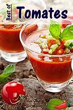 Best of Tomates: 100 recettes avec les rouges fruités légumes d'été (French Edition)