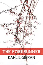 THE FORERUNNER HIS PARABLES AND POEMS: Annotated with Original Illustrations