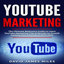 Youtube Marketing: The Ultimate Beginners Guide to Learn YouTube Marketing, Tips & Secrets to Growth Hacking Your Channel in 2019-2020