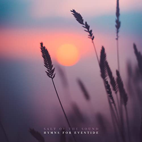 Salt Of The Sound - Hymns for Eventide (2021)