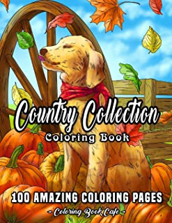 Country Collection Coloring Book: An Adult Coloring Book Featuring 100 Amazing Coloring Pages Including Beautiful Country ...