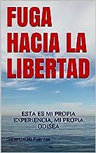 FUGA HACIA LA LIBERTAD: ESTA ES MI PROPIA EXPERIENCIA, MI PROPIA ODISEA (Spanish Edition)