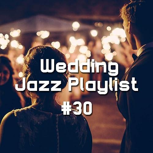 Wedding Jazz Playlist #30 - Wedding Reception Songs by