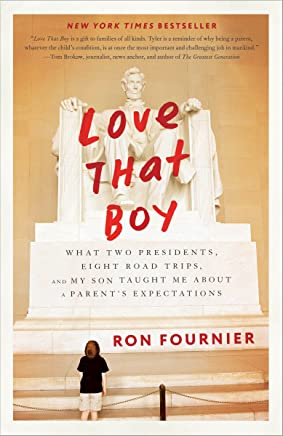 Love That Boy: What Two Presidents, Eight Road Trips, and My Son Taught Me About a Parents Expectations