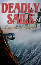Deadly Sails - Complete Collection: History of Pirates, Trues Stories about the Most Notorious Pirates & Most Famous Pirat...