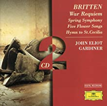 Britten: War Requiem; Spring Symphony; 5 Flower Songs; Hymn to St. Cecilia