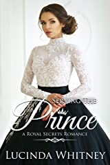 Serving The Prince: a Secret Identity Contemporary Royal Romance (Royal Secrets Book 1) Kindle Edition