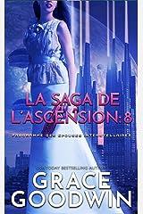 La Saga de l'Ascension: 8 (Programme des Épouses Interstellaires: La Saga de l'Ascension) Format Kindle