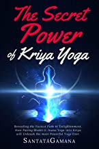 The Secret Power Of Kriya Yoga: Revealing the Fastest Path to Enlightenment. How Fusing Bhakti Yoga & Jnana Yoga into Kriya Yoga will Unleash the most Powerful Yoga Ever (Real Yoga Book 2)