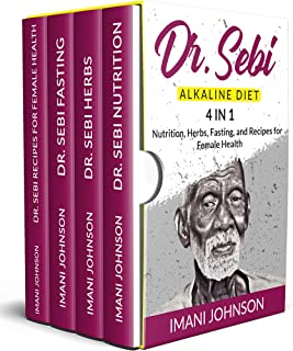 Dr. Sebi Alkaline Diet: 4 in 1 Nutrition, Herbs, Fasting, and Recipes for Female Health