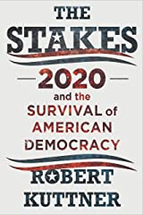 The Stakes: 2020 and the Survival of American Democracy Kindle Edition