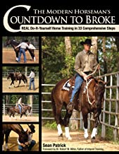 The Modern Horseman's Countdown to Broke: Real Do-It-Yourself Horse Training in 33 Comprehensive Steps (English Edition)