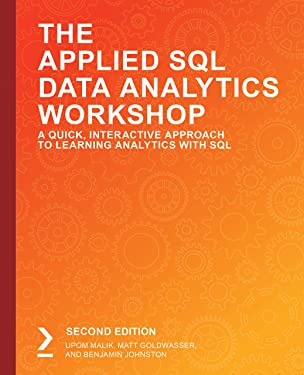 The Applied SQL Data Analytics Workshop: A Quick, Interactive Approach to Learning Analytics with SQL, 2nd Edition