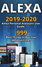 Alexa: 2019-2020 Alexa Personal Assistant User Guide. 999 Best Things to Ask Your Amazon Echo . PDF