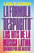 """La Fórmula """"Despacito"""": Los hits de la música latina contados por sus artistas (Spanish Edition)"""
