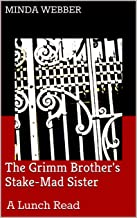 The Grimm Brother's Stake-Mad Sister: A Lunch Read (Pride and Prejudice and Daughter's Grimm Book 2)