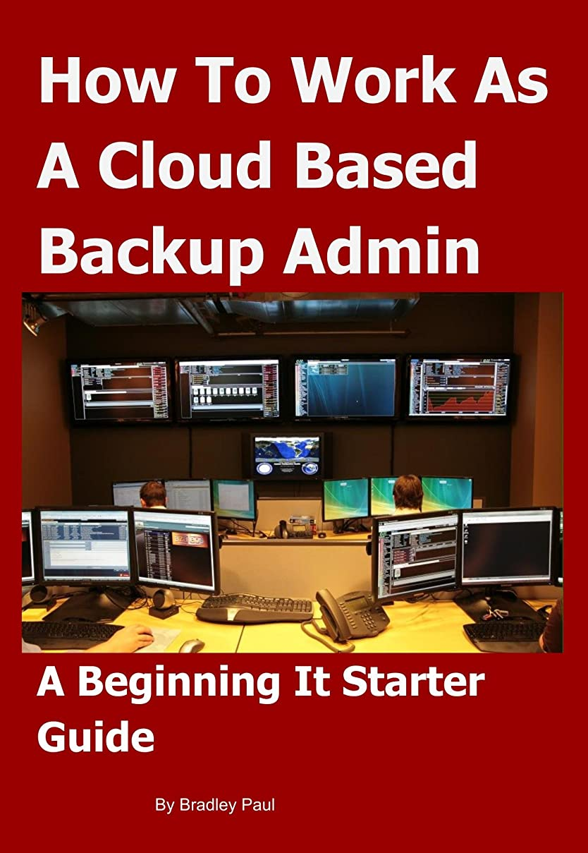 手術世界的にムスタチオHow To Work as a Cloud Based Backup Administrator: A Beginning It Starter Guide (It Survival Guide 101 Book 3) (English Edition)