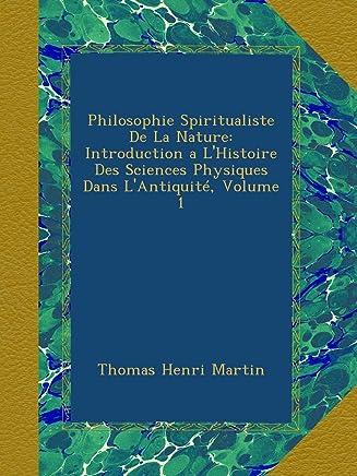 Philosophie Spiritualiste De La Nature: Introduction a LHistoire Des Sciences Physiques Dans LAntiquité, Volume 1