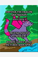 Drystan the Dragon and Friends Series Book 4: Delfina Solves a Problem Kindle Edition