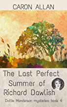 The Last Perfect Summer of Richard Dawlish: Dottie Manderson mysteries: Book 4: a romantic traditional cosy mystery (English Edition)