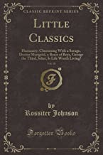 Little Classics, Vol. 18: Humanity; Chumming with a Savage, Doctor Marigold, a Brace of Boys, George the Third, Juliet, Is Life Worth Living? (Classic Reprint)