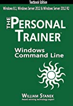 Windows Command-Line for Windows 8.1, Windows Server 2012, Windows Server 2012 R2 (Textbook Edition) (The Personal Trainer for Technology)