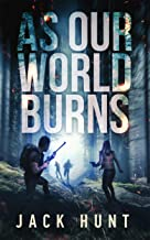 As Our World Burns: A Post-Apocalyptic Survival Thriller (Cyber Apocalypse Book 3)